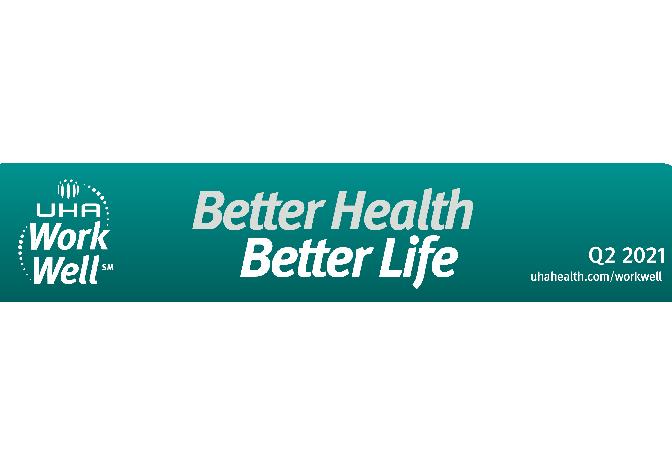 Better Health Better Life Work Well – Q2 2021